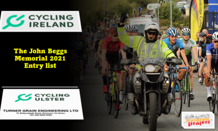 """The entry list of """"the John Beggs Memorial"""" of Saturday 14th August (12 am) in Dromore (Co-Down) The men Elite & Junior race +the Women Elite & Juniors race as part of the National Road series (rd 3) and hosted by Banbridge CC…"""